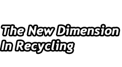 The New Dimension In Recycling